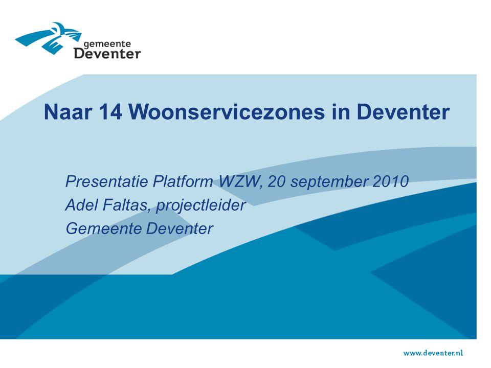 Naar 14 Woonservicezones in Deventer Presentatie Platform WZW, 20 september 2010 Adel Faltas, projectleider Gemeente Deventer