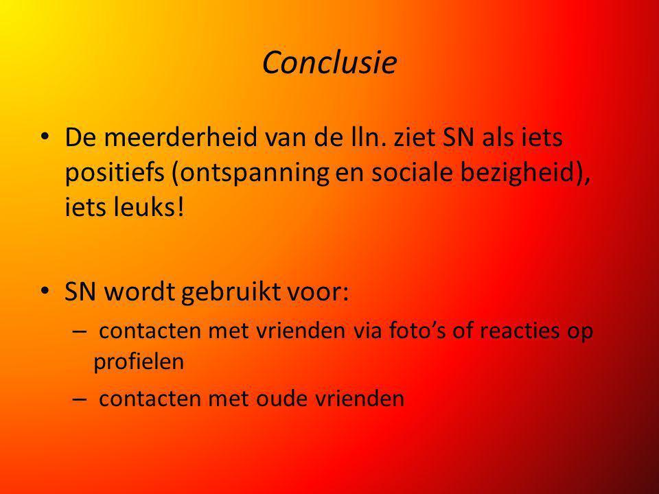 Conclusie De meerderheid van de lln. ziet SN als iets positiefs (ontspanning en sociale bezigheid), iets leuks! SN wordt gebruikt voor: – contacten me