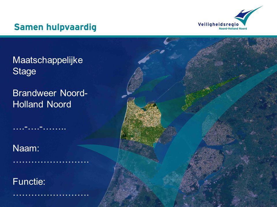 Inhoud Introductie organisatie: Veiligheidsregio Noord-Holland Noord Regionale Brandweer Noord-Holland Noord Uitleg over de stage: Wat ga ik doen, wanneer en hoe?