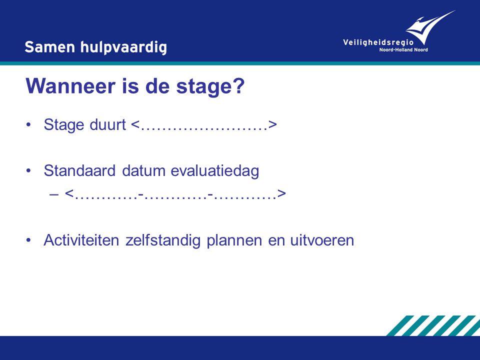 Wanneer is de stage? Stage duurt Standaard datum evaluatiedag – Activiteiten zelfstandig plannen en uitvoeren
