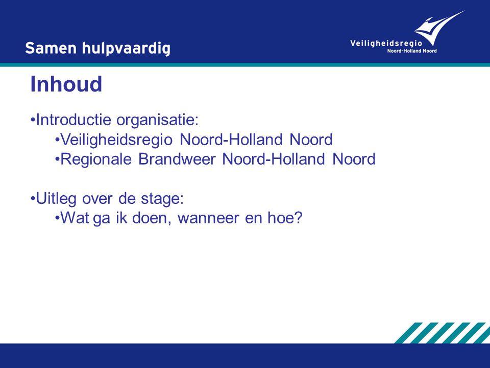 Inhoud Introductie organisatie: Veiligheidsregio Noord-Holland Noord Regionale Brandweer Noord-Holland Noord Uitleg over de stage: Wat ga ik doen, wan