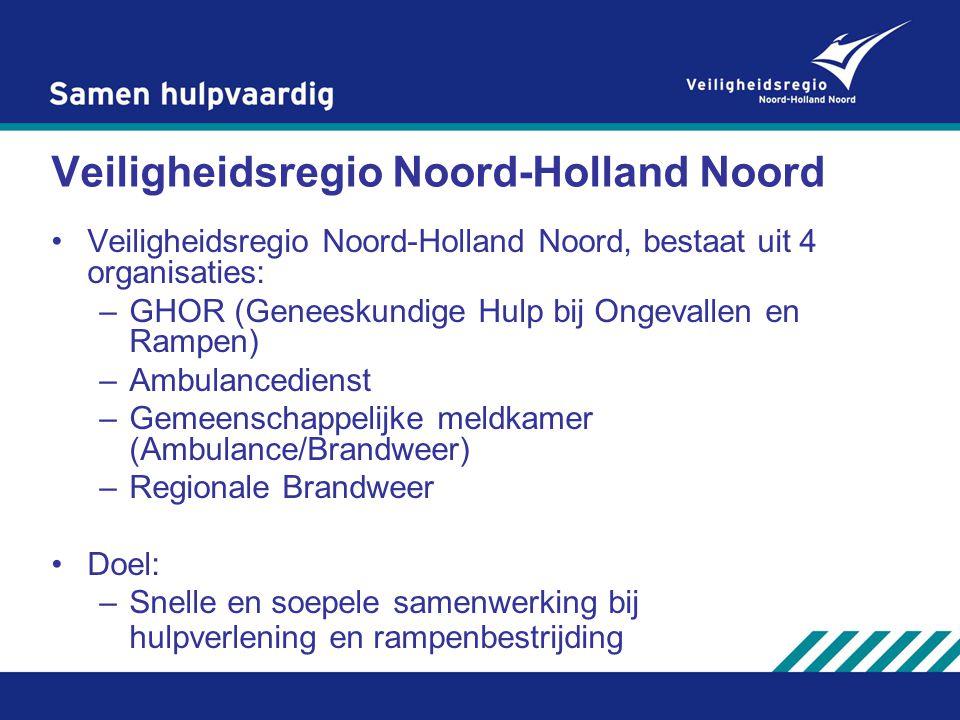 Veiligheidsregio Noord-Holland Noord Veiligheidsregio Noord-Holland Noord, bestaat uit 4 organisaties: –GHOR (Geneeskundige Hulp bij Ongevallen en Ram