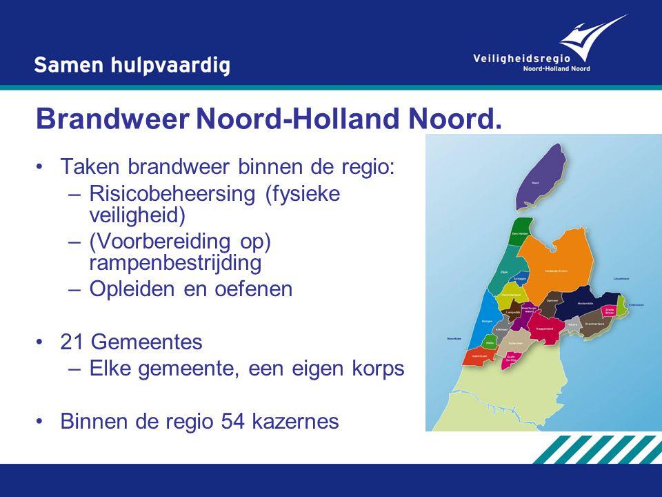 Brandweer Noord-Holland Noord. Taken brandweer binnen de regio: –Risicobeheersing (fysieke veiligheid) –(Voorbereiding op) rampenbestrijding –Opleiden