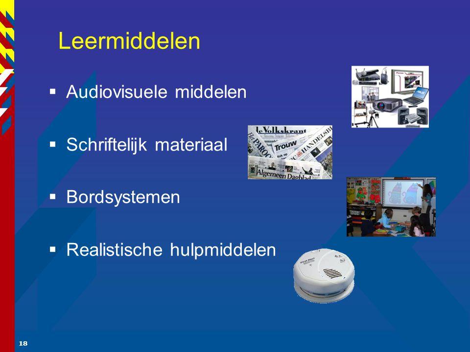 18 Leermiddelen  Audiovisuele middelen  Schriftelijk materiaal  Bordsystemen  Realistische hulpmiddelen