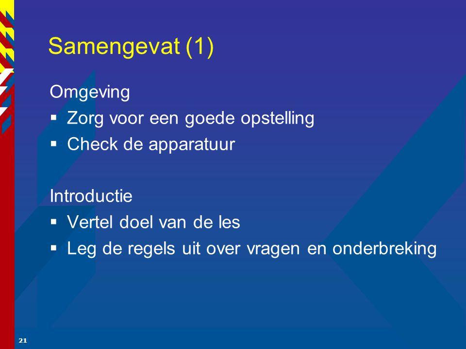 21 Samengevat (1) Omgeving  Zorg voor een goede opstelling  Check de apparatuur Introductie  Vertel doel van de les  Leg de regels uit over vragen en onderbreking