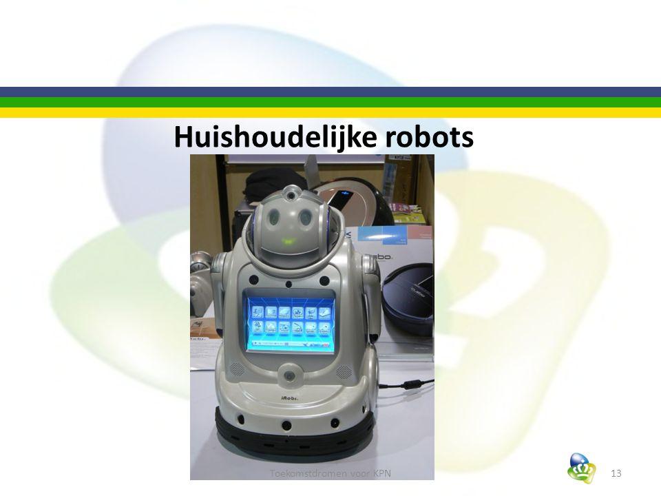 Huishoudelijke robots 13Toekomstdromen voor KPN