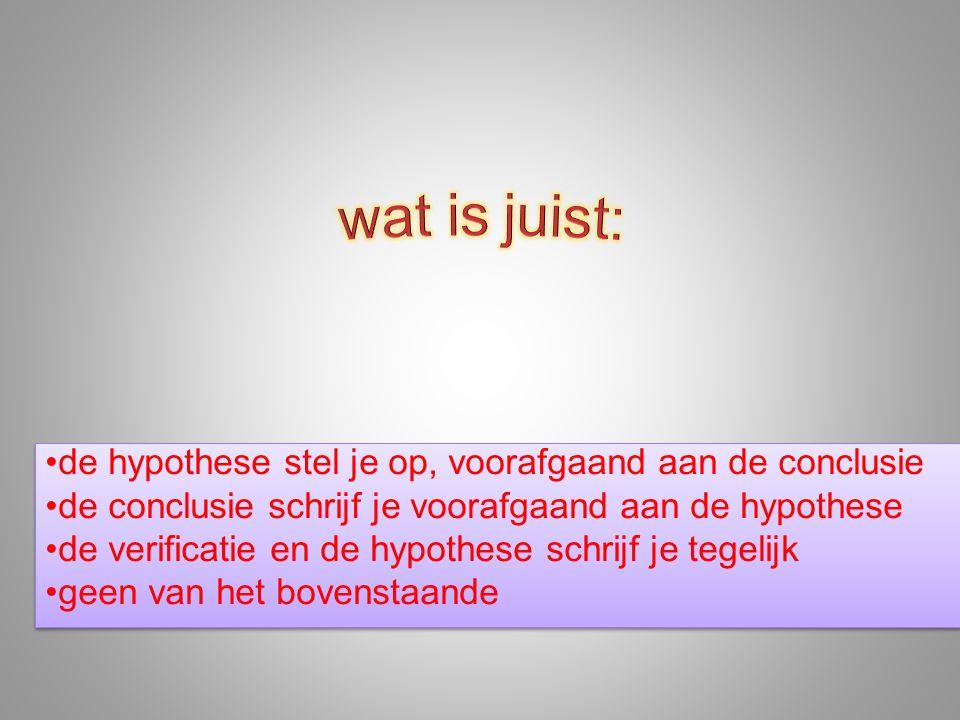 de hypothese stel je op, voorafgaand aan de conclusie de conclusie schrijf je voorafgaand aan de hypothese de verificatie en de hypothese schrijf je tegelijk geen van het bovenstaande de hypothese stel je op, voorafgaand aan de conclusie de conclusie schrijf je voorafgaand aan de hypothese de verificatie en de hypothese schrijf je tegelijk geen van het bovenstaande