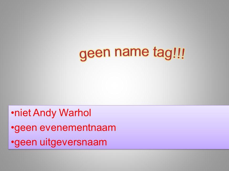 niet Andy Warhol geen evenementnaam geen uitgeversnaam niet Andy Warhol geen evenementnaam geen uitgeversnaam