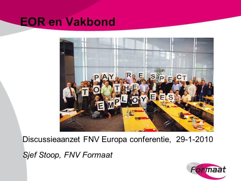 EOR en Vakbond Discussieaanzet FNV Europa conferentie, 29-1-2010 Sjef Stoop, FNV Formaat