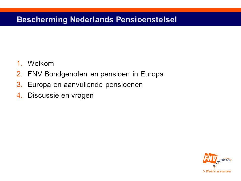 1.Welkom 2.FNV Bondgenoten en pensioen in Europa 3.Europa en aanvullende pensioenen 4.Discussie en vragen