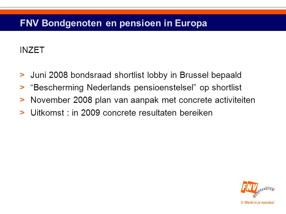 """FNV Bondgenoten en pensioen in Europa INZET >Juni 2008 bondsraad shortlist lobby in Brussel bepaald >""""Bescherming Nederlands pensioenstelsel"""" op short"""