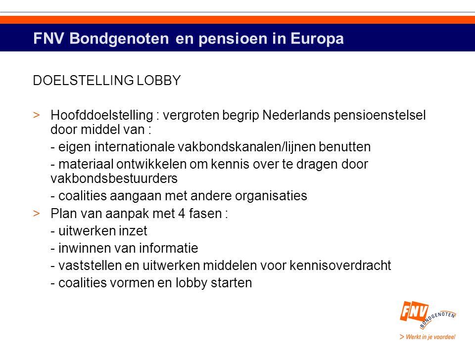 FNV Bondgenoten en pensioen in Europa DOELSTELLING LOBBY >Hoofddoelstelling : vergroten begrip Nederlands pensioenstelsel door middel van : - eigen in