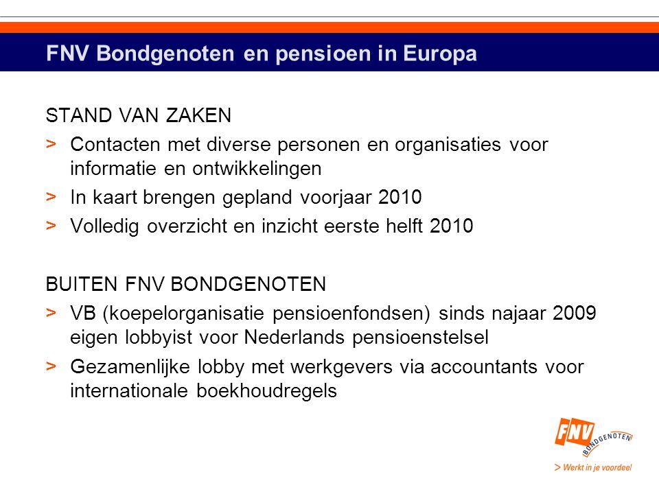 FNV Bondgenoten en pensioen in Europa STAND VAN ZAKEN >Contacten met diverse personen en organisaties voor informatie en ontwikkelingen >In kaart bren