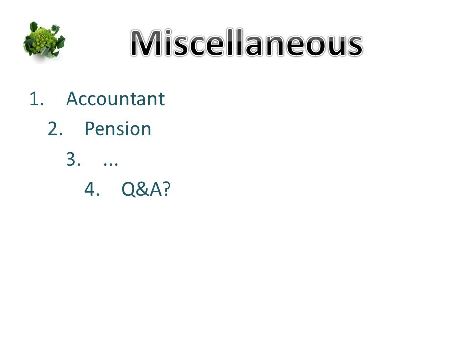 1.Accountant 2.Pension 3.... 4.Q&A?