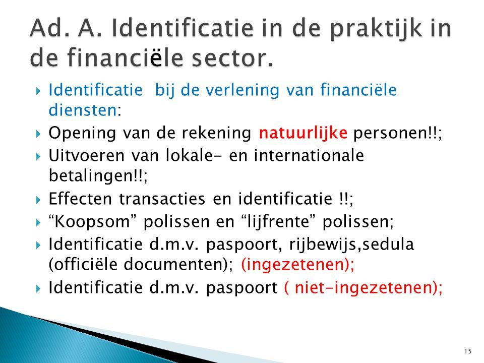  Identificatie bij de verlening van financiële diensten:  Opening van de rekening natuurlijke personen!!;  Uitvoeren van lokale- en internationale