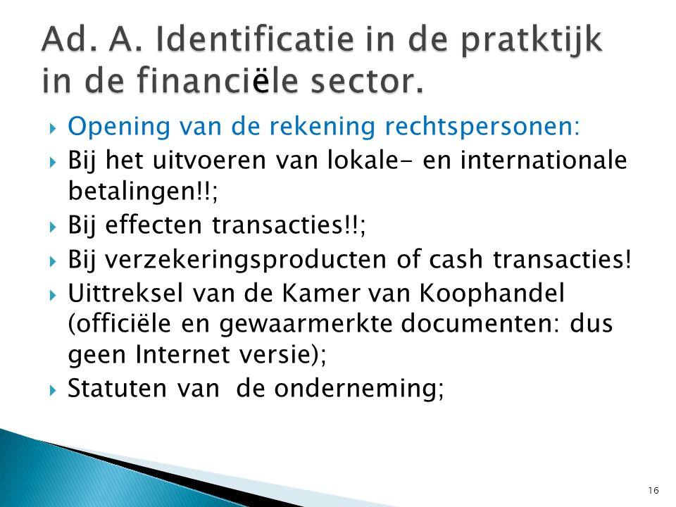  Opening van de rekening rechtspersonen:  Bij het uitvoeren van lokale- en internationale betalingen!!;  Bij effecten transacties!!;  Bij verzekeringsproducten of cash transacties.
