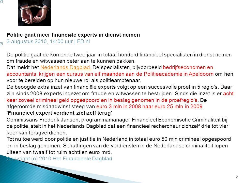 2 Dat meldt het Nederlands Dagblad. De specialisten, bijvoorbeeld bedrijfseconomen en accountants, krijgen een cursus van elf maanden aan de Politieac