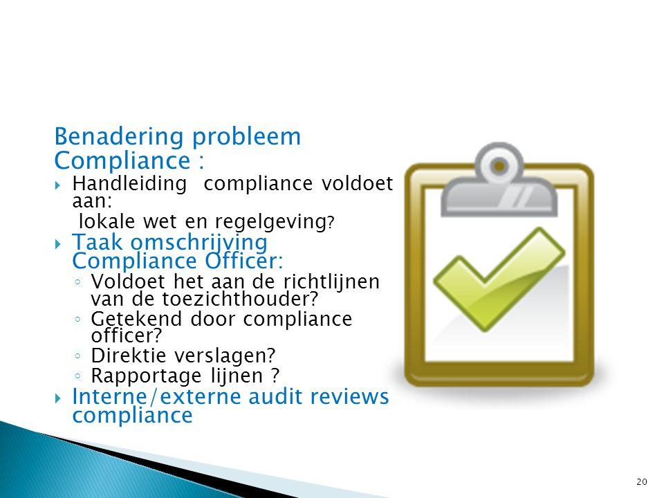 Benadering probleem Compliance :  Handleiding compliance voldoet aan: lokale wet en regelgeving ?  Taak omschrijving Compliance Officer: ◦ Voldoet h