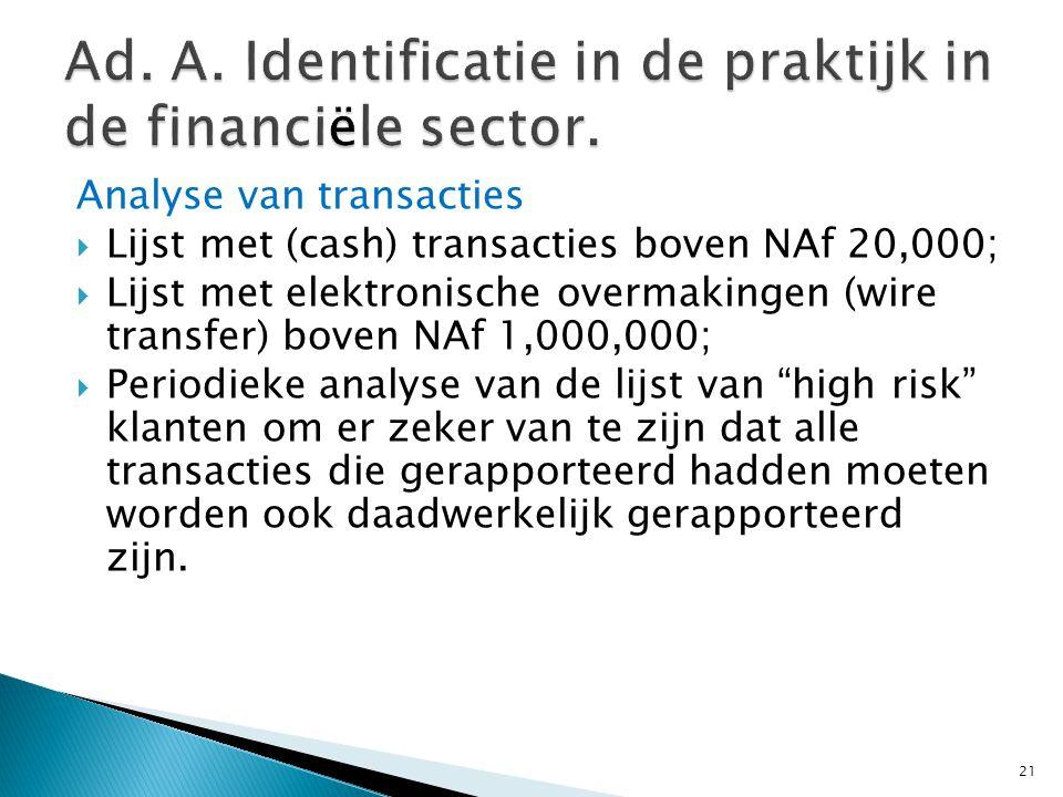 Analyse van transacties  Lijst met (cash) transacties boven NAf 20,000;  Lijst met elektronische overmakingen (wire transfer) boven NAf 1,000,000; 