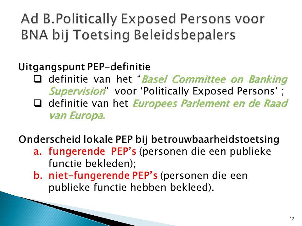 22 Uitgangspunt PEP-definitie Basel Committee on Banking Supervision  definitie van het Basel Committee on Banking Supervision voor 'Politically Exposed Persons' ; Europees Parlement en de Raad van Europa  definitie van het Europees Parlement en de Raad van Europa.