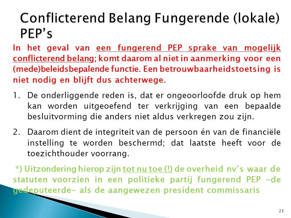 23 In het geval van een fungerend PEP sprake van mogelijk conflicterend belang; komt daarom al niet in aanmerking voor een (mede)beleidsbepalende func