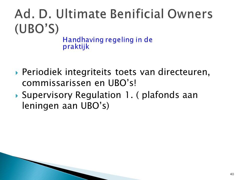  Periodiek integriteits toets van directeuren, commissarissen en UBO's!  Supervisory Regulation 1. ( plafonds aan leningen aan UBO's) 40