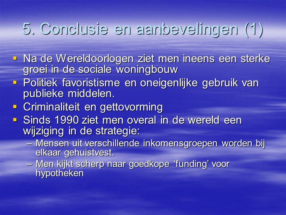 5. Conclusie en aanbevelingen (1)  Na de Wereldoorlogen ziet men ineens een sterke groei in de sociale woningbouw  Politiek favoristisme en oneigenl