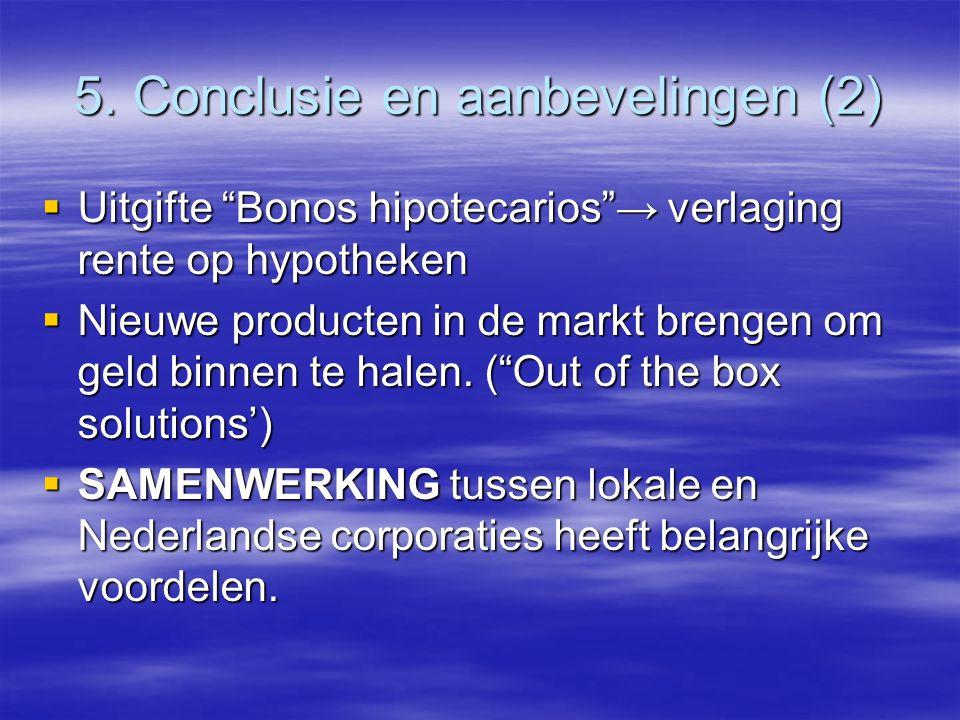 """5. Conclusie en aanbevelingen (2)  Uitgifte """"Bonos hipotecarios""""→ verlaging rente op hypotheken  Nieuwe producten in de markt brengen om geld binnen"""