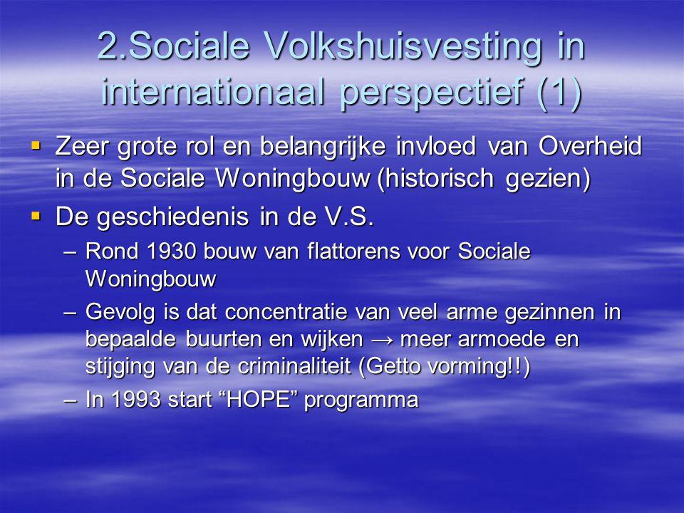 2.Sociale Volkshuisvesting in internationaal perspectief (1)  Zeer grote rol en belangrijke invloed van Overheid in de Sociale Woningbouw (historisch gezien)  De geschiedenis in de V.S.