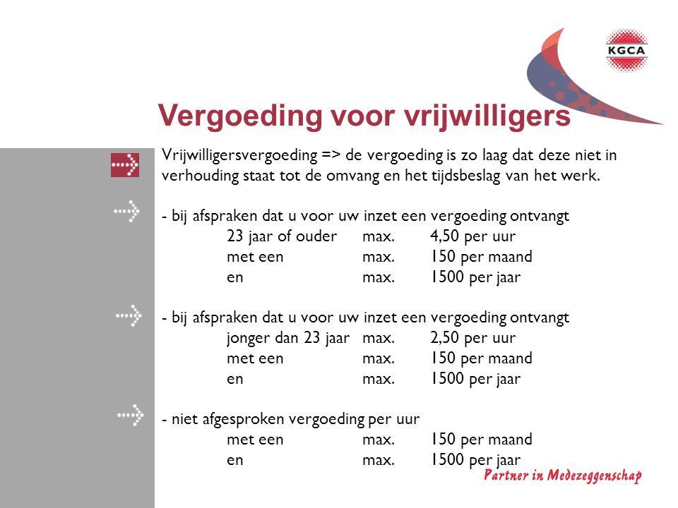 Vergoeding voor vrijwilligers Vrijwilligersvergoeding => de vergoeding is zo laag dat deze niet in verhouding staat tot de omvang en het tijdsbeslag v