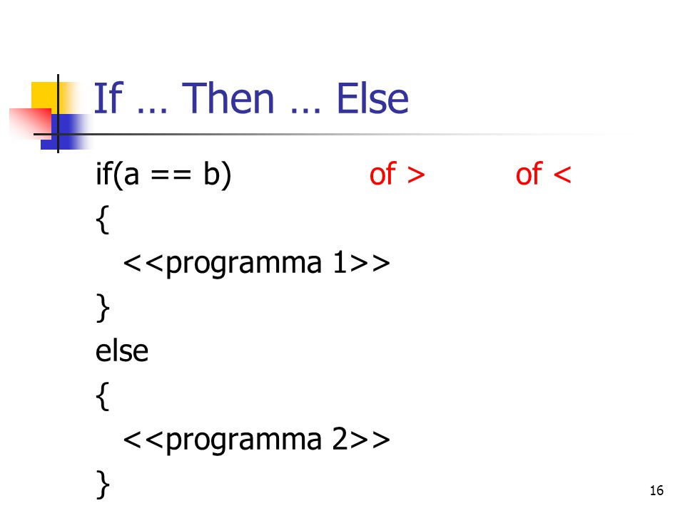 16 If … Then … Else if(a == b)of > of < { > } else { > }