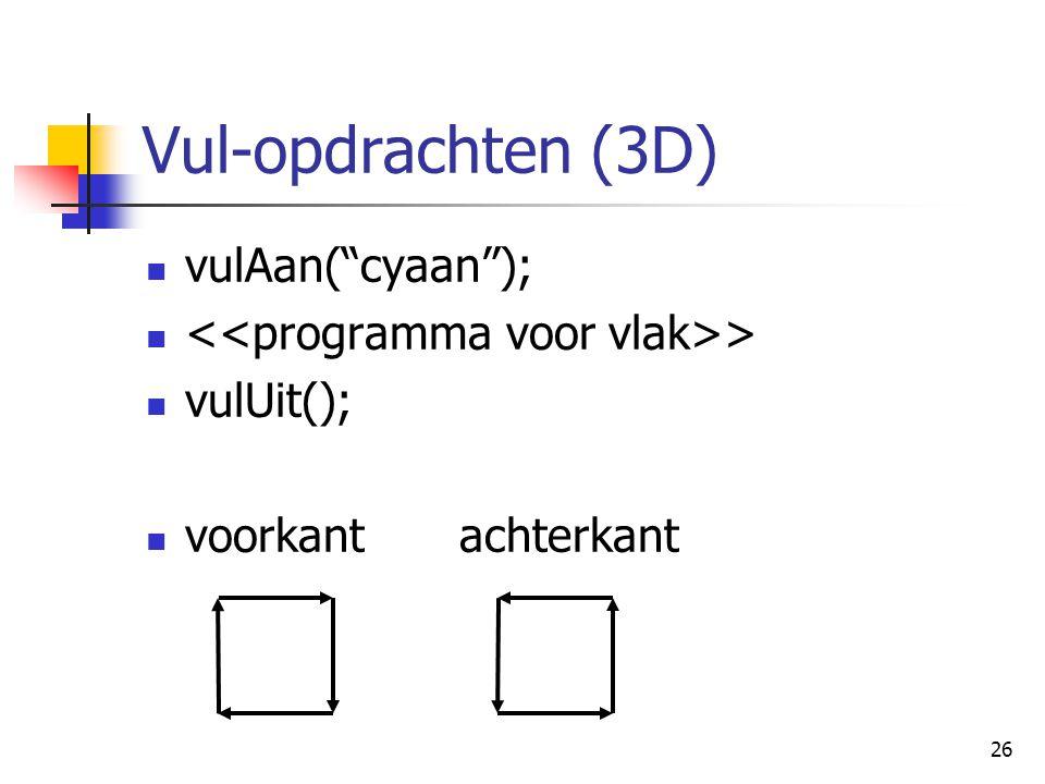 26 Vul-opdrachten (3D) vulAan( cyaan ); > vulUit(); voorkantachterkant