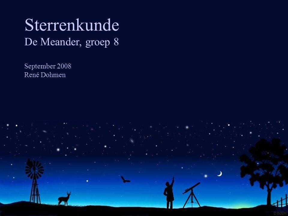Sterrenkunde De Meander, groep 8 September 2008 René Dohmen