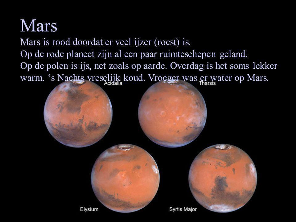 Mars Mars is rood doordat er veel ijzer (roest) is.