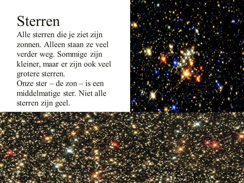 Sterren Alle sterren die je ziet zijn zonnen.Alleen staan ze veel verder weg.