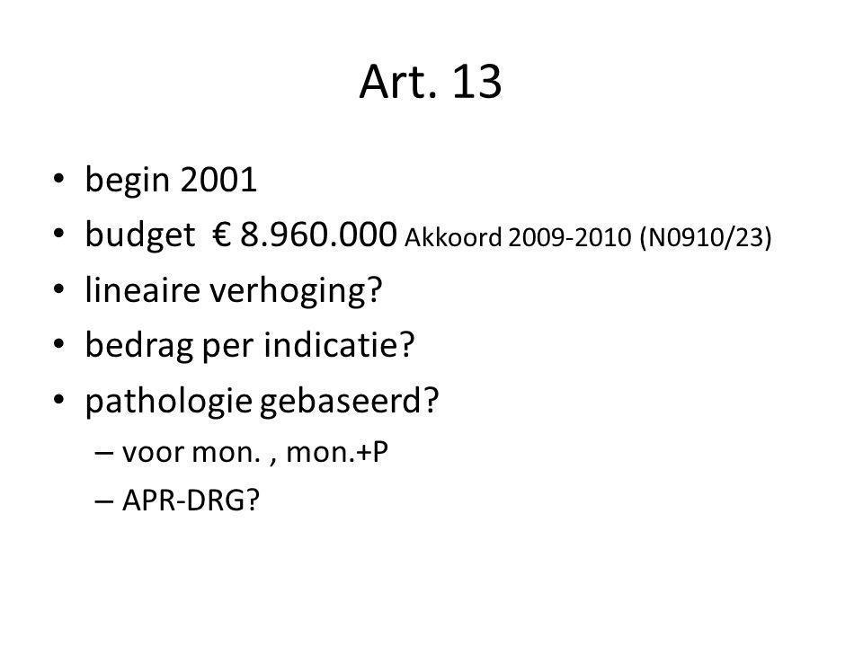 Art. 13 begin 2001 budget € 8.960.000 Akkoord 2009-2010 (N0910/23) lineaire verhoging? bedrag per indicatie? pathologie gebaseerd? – voor mon., mon.+P