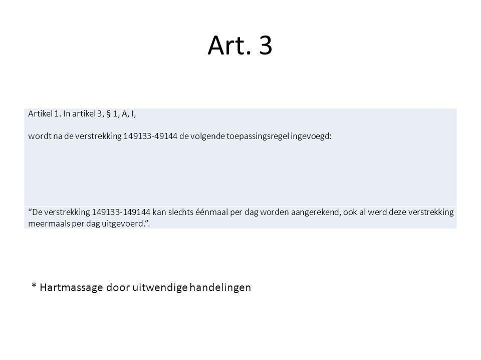 """Artikel 1. In artikel 3, § 1, A, I, wordt na de verstrekking 149133-49144 de volgende toepassingsregel ingevoegd: """"De verstrekking 149133-149144 kan s"""