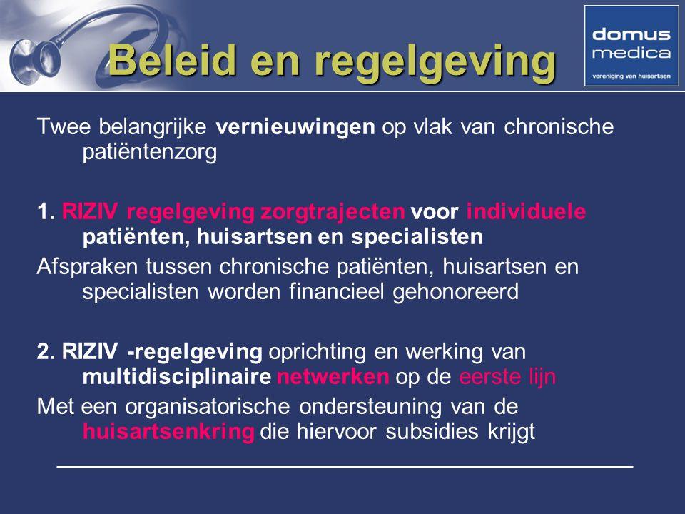 Beleid en regelgeving Twee belangrijke vernieuwingen op vlak van chronische patiëntenzorg 1. RIZIV regelgeving zorgtrajecten voor individuele patiënte