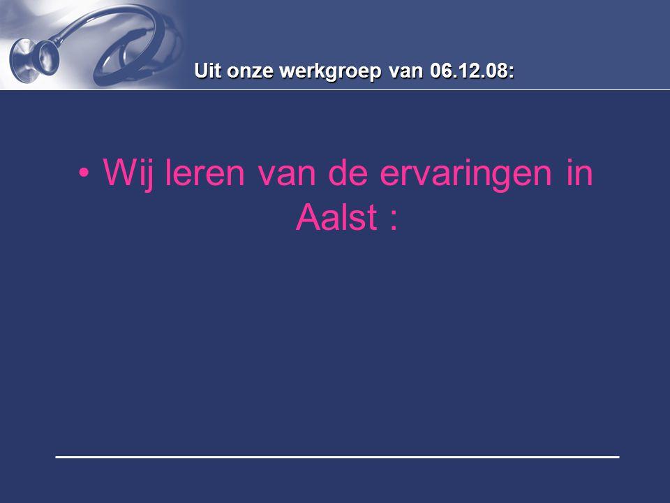 Uit onze werkgroep van 06.12.08: Wij leren van de ervaringen in Aalst :