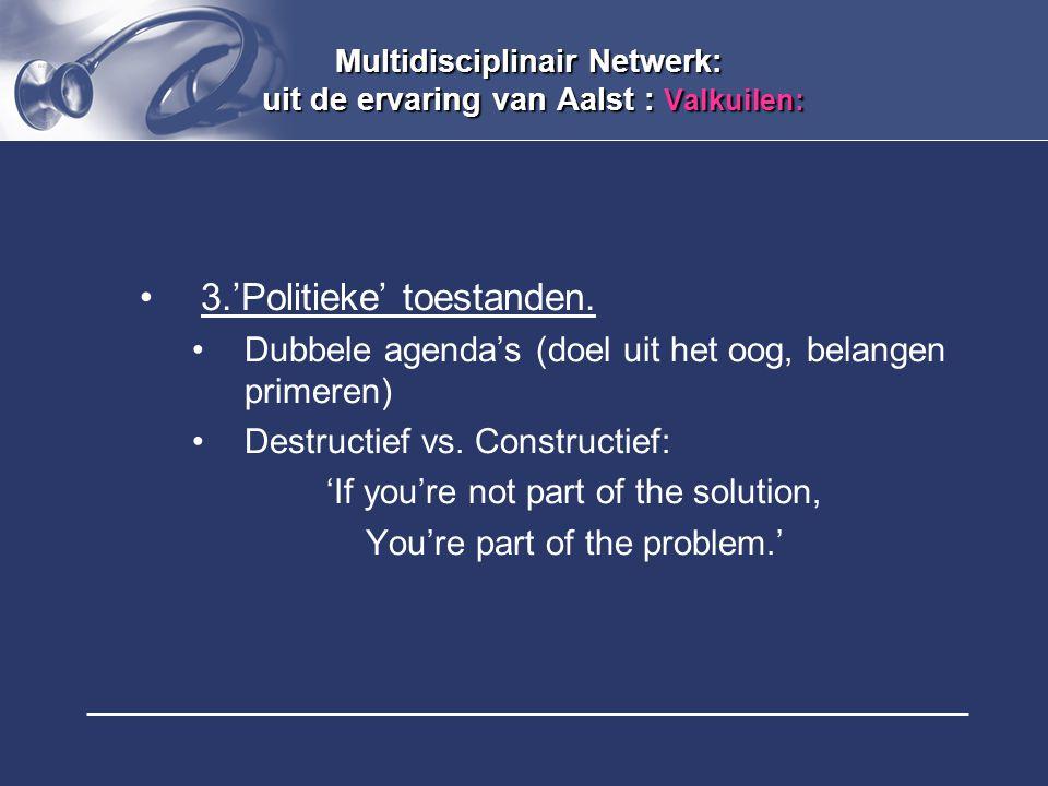 Multidisciplinair Netwerk: uit de ervaring van Aalst : Valkuilen: 3.'Politieke' toestanden. Dubbele agenda's (doel uit het oog, belangen primeren) Des
