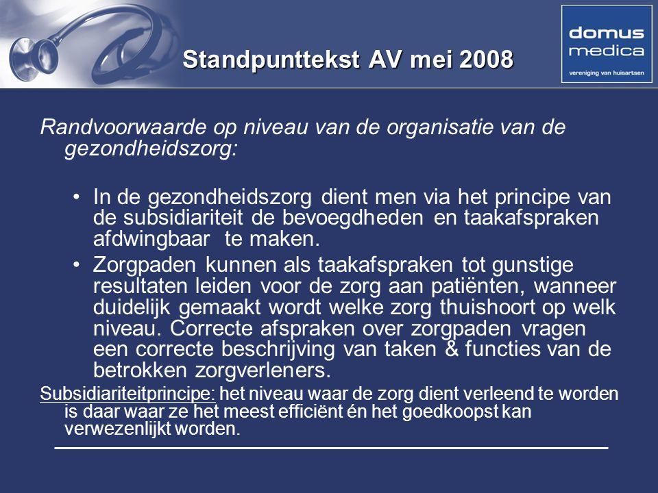 Standpunttekst AV mei 2008 Randvoorwaarde op niveau van de organisatie van de gezondheidszorg: In de gezondheidszorg dient men via het principe van de
