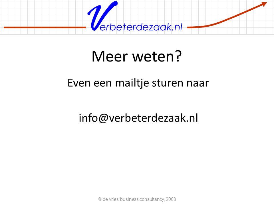 erbeterdezaak.nl Meer weten? Even een mailtje sturen naar info@verbeterdezaak.nl © de vries business consultancy, 2008