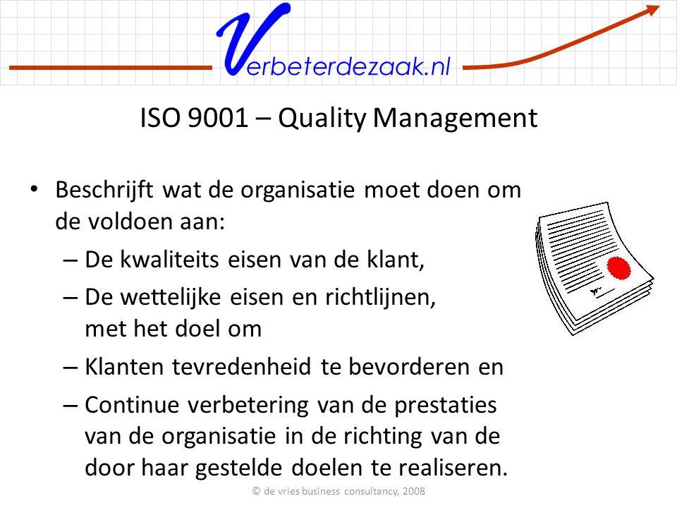 erbeterdezaak.nl ISO 9001 – Quality Management Beschrijft wat de organisatie moet doen om de voldoen aan: – De kwaliteits eisen van de klant, – De wettelijke eisen en richtlijnen, met het doel om – Klanten tevredenheid te bevorderen en – Continue verbetering van de prestaties van de organisatie in de richting van de door haar gestelde doelen te realiseren.