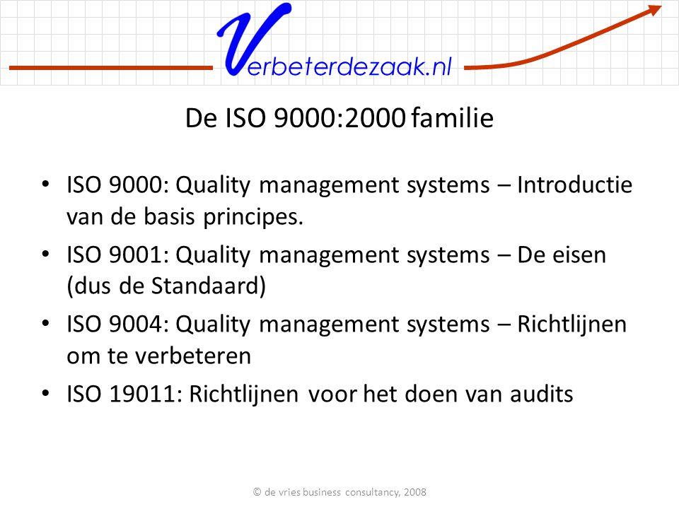 erbeterdezaak.nl De ISO 9000:2000 familie ISO 9000: Quality management systems – Introductie van de basis principes.
