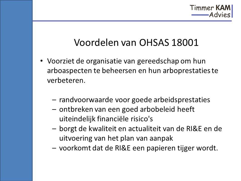 Voordelen van OHSAS 18001 Voorziet de organisatie van gereedschap om hun arboaspecten te beheersen en hun arboprestaties te verbeteren. –randvoorwaard