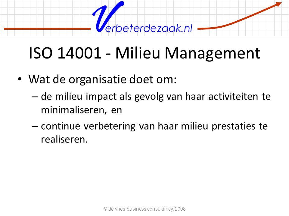 erbeterdezaak.nl ISO 14001 - Milieu Management Wat de organisatie doet om: – de milieu impact als gevolg van haar activiteiten te minimaliseren, en – continue verbetering van haar milieu prestaties te realiseren.