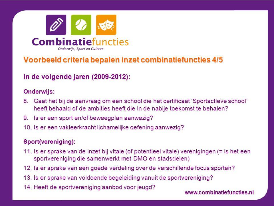 In de volgende jaren (2009-2012): Onderwijs: 8.Gaat het bij de aanvraag om een school die het certificaat 'Sportactieve school' heeft behaald of de ambities heeft die in de nabije toekomst te behalen.