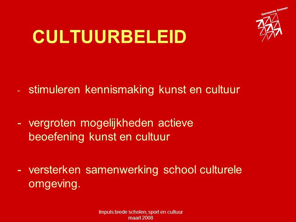 Impuls brede scholen, sport en cultuur maart 2008 CULTUURBELEID - stimuleren kennismaking kunst en cultuur -vergroten mogelijkheden actieve beoefening kunst en cultuur -versterken samenwerking school culturele omgeving.