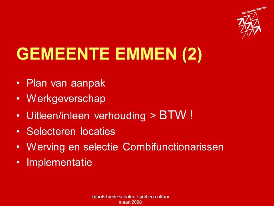 Impuls brede scholen, sport en cultuur maart 2008 GEMEENTE EMMEN (2) Plan van aanpak Werkgeverschap Uitleen/inleen verhouding > BTW .