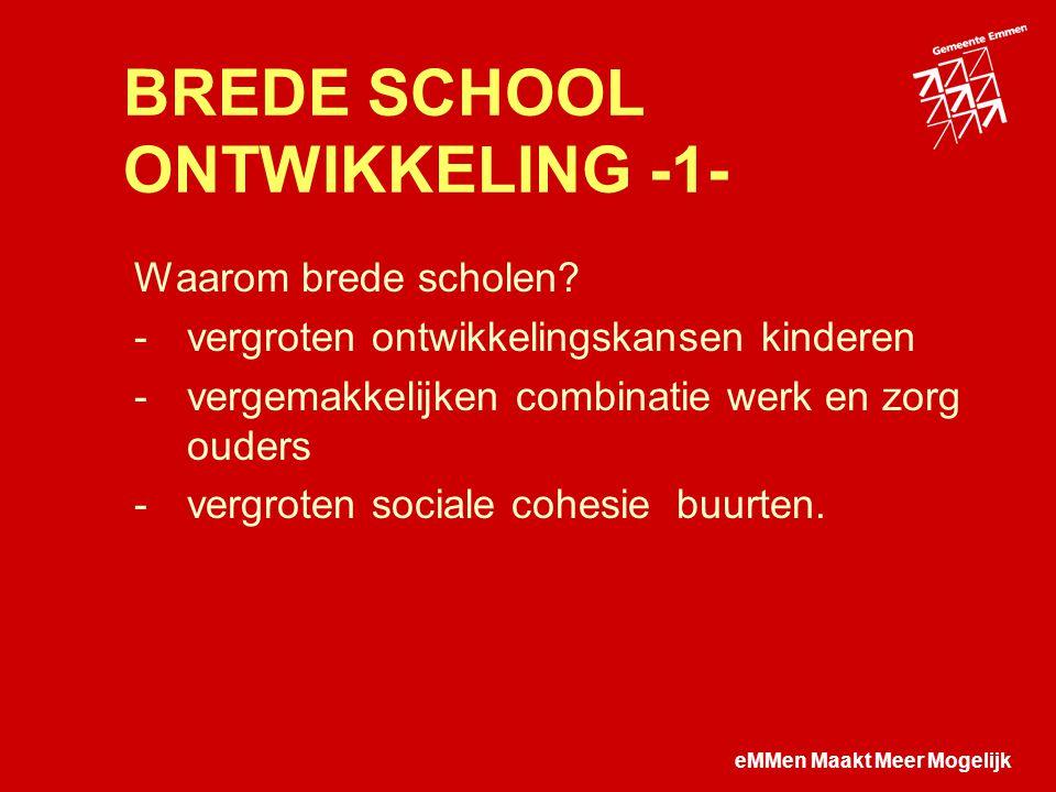 eMMen Maakt Meer Mogelijk BREDE SCHOOL ONTWIKKELING -1- Waarom brede scholen.